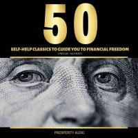 50 Self-Help Classics to Guide You to Financial Freedom Audiobook